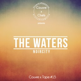 Couvre x Tape #15 – The Waters (Noircity)