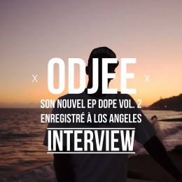 Odjee nous parle de DOPE Vol.2 enregistré à LA (interview)
