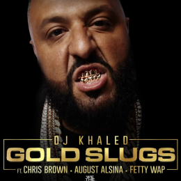 Chefs Du Jour : DJ Khaled – Gold Slugs ft. Chris Brown, August Alsina, Fetty Wap