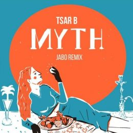 """Chef Du Jour : Tsar B – """"Myth (Jabo Remix)"""""""