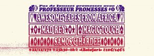 [2×2 PLACES] Professeur Promesses #9 w/ Awesome Tapes From Africa, Mad Rey